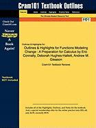 Outlines & Highlights for Functions Modeling Change: A Preparation for Calculus by Eric Connally, Deborah Hughes-Hallett, Andrew M. Gleason, ISBN: 978 - Cram101 Textbook Reviews