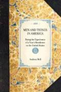 Men and Things in America; Being the Experience of a Year's Residence in the United States, in a Series of Letters to a Friend - Bell, Andrew