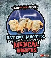 Bat Spit, Maggots, and Other Amazing Medical Wonders - Lew, Kristi
