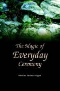 The Magic of Everyday Ceremony - Sippel, Winifred