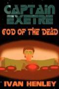 Captain Exetre: God of the Dead - Henley, Ivan