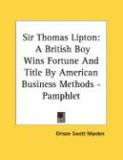 Sir Thomas Lipton: A British Boy Wins Fortune and Title by American Business Methods - Pamphlet - Marden, Orison Swett
