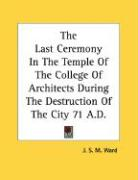 The Last Ceremony in the Temple of the College of Architects During the Destruction of the City 71 A.D. - Ward, J. S. M.