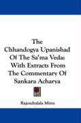 The Chhandogya Upanishad of the Sa'ma Veda: With Extracts from the Commentary of Sankara Acharya - Mitra, Rajendralala