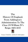 The History of England: From Addington's Administration to the Close of William IV's Reign 1801-1837 - Brodrick, George C.; Fotheringham, John K.