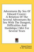 Adventures by Sea of Edward Coxere: A Relation of the Several Adventures by Sea with the Dangers, Difficulties and Hardships I Met for Several Years - Coxere, Edward