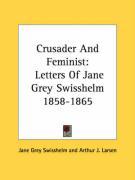 Crusader and Feminist: Letters of Jane Grey Swisshelm 1858-1865 - Swisshelm, Jane Grey