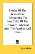 Stories of the Revolution: Containing the Lost Child of the Delaware, Wheaton and the Panther and Others - Priest, Josiah