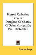Blessed Catherine Laboure: Daughter of Charity of Saint Vincent de Paul 1806-1876