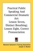 Practical Public Speaking and Commercial Dramatic Art: Lesson Seven, Distinct Breathing; Lesson Eight, Correct Pronunciation - National Salesmen's Training Association; Mosher, Joseph A.