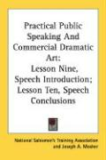 Practical Public Speaking and Commercial Dramatic Art: Lesson Nine, Speech Introduction; Lesson Ten, Speech Conclusions - National Salesmen's Training Association; Mosher, Joseph A.