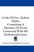 A Life of Gen. Zachary Taylor: Comprising a Narrative of Events Connected with His Professional Career - Fry, J. Reese; Conrad, Robert T.