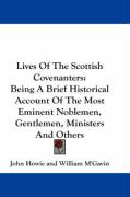Lives of the Scottish Covenanters: Being a Brief Historical Account of the Most Eminent Noblemen, Gentlemen, Ministers and Others - Howie, John