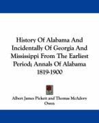 History of Alabama and Incidentally of Georgia and Mississippi from the Earliest Period; Annals of Alabama 1819-1900 - Pickett, Albert James; Owen, Thomas McAdory