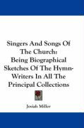 Singers and Songs of the Church: Being Biographical Sketches of the Hymn-Writers in All the Principal Collections - Miller, Josiah