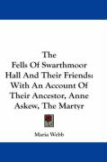 The Fells of Swarthmoor Hall and Their Friends: With an Account of Their Ancestor, Anne Askew, the Martyr - Webb, Maria