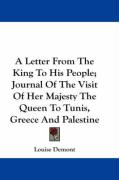A Letter from the King to His People; Journal of the Visit of Her Majesty the Queen to Tunis, Greece and Palestine - Demont, Louise