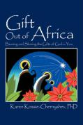 Gift Out of Africa: Bearing and Sharing the Gifts of God in You - Kossie-Chernyshev, Karen