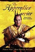 The Apprentice Warrior: Practical Self-Defense - Roman, Professor