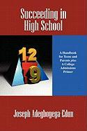 Succeeding in High School: A Handbook for Teens and Parents Plus a College Admissions Primer - Adegboyega-Edun, Joseph