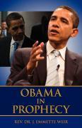 Obama in Prophecy - Weir, Rev Dr J. Emmette; Weir, J. Emmette