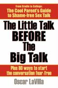 The Little Talk Before the Big Talk: A Parent's Guide to the Sex Talk with 80 Easy Conversation Starters - Lavilla, Oscar