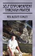 Self Empowerment Through Prayer - Conley, Rev Alex M.