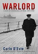 Warlord, Part Two: A Life of Winston Churchill at War, 1874-1945 - D'Este, Carlo