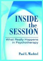 Inside the Session: What Really Happens in Psychotherapy - Wachtel, Paul L.