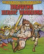 Drawing Heroic Warriors - Sims, Steve