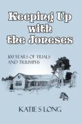 Keeping Up with the Joneses: 100 Years of Trials and Triumphs - Long, Katie Sue