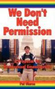 We Don't Need Permission: A Proposal for Homosexual Emancipation - Glaros, Pat