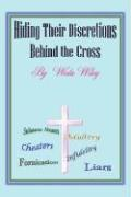 Hiding Their Discretions Behind the Cross - Wiley, Weda