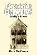 Prairie Hamlet: Molly's Place - McKenna, Kate