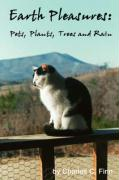 Earth Pleasures: Pets, Plants, Trees and Rain - Finn, Charles C.
