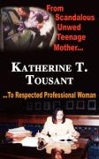 From Scandalous Unwed Teenage Mother to Respected Professional Woman - Tousant, Katherine T.