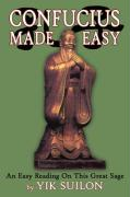 Confucius Made Easy: An Easy Reading on This Great Sage - Suilon, Yik