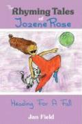 The Rhyming Tales of Jozene Rose: Heading for a Fall - Field, Jan