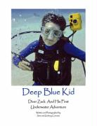 Deep Blue Kid: Diver Zack and His First Underwater Adventure - Conviser, Samuel B.
