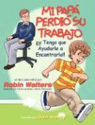 Mi Pap Perdi Su Trabajo y Tengo Que Ayudarle a Encontrarlo: Un Libro Para Ninos - Walters, Robin E.