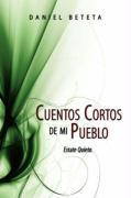 Cuentos Cortos de Mi Pueblo: Estate Quieto - Beteta, Daniel