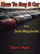 How to Buy a Car and Save Megabucks - Hart, Donn