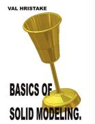 Basics of Solid Modeling: Your Guide to 3D. - Hristake, Val