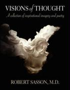 Visions of Thought: A Collection of Inspirational Imagery and Poetry - Sasson M. D. , Robert