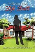 The House That Life Built - Martha Ann Leger-Douglas, Ann Leger-Doug