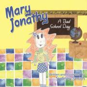Mary Jonathy: A Bad School Day - Smith, Sydney