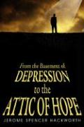 From the Basement of Depression to the Attic of Hope - Hackworth, Jerome Spencer