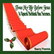 Twas My Life Before Jesus: A Quest Behind the Scenes - Patrick, Barry
