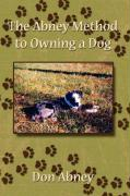 The Abney Method to Owning a Dog - Abney, Don