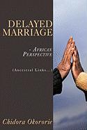 Delayed Marriage - African Perspective: Ancestral Links... - Okororie, Chidora
